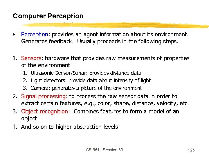 Computer Perception • Perception: provides an agent information about its environment. Generates feedback. Usually