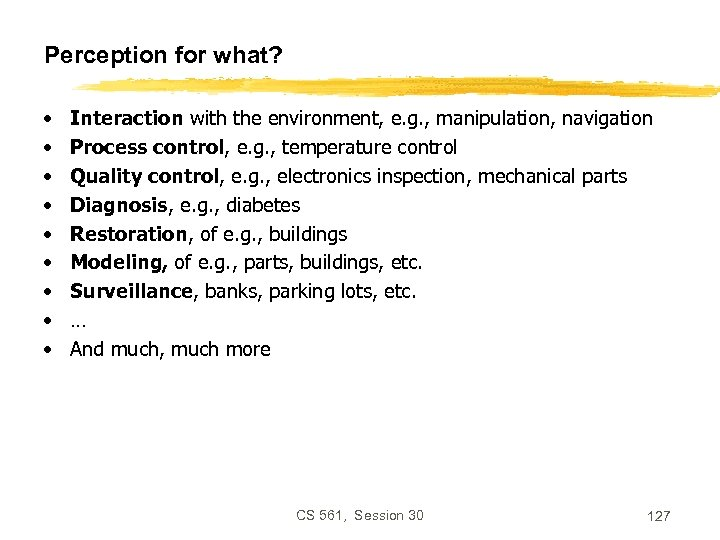 Perception for what? • • • Interaction with the environment, e. g. , manipulation,