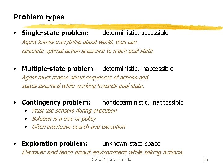 Problem types • Single-state problem: deterministic, accessible Agent knows everything about world, thus can