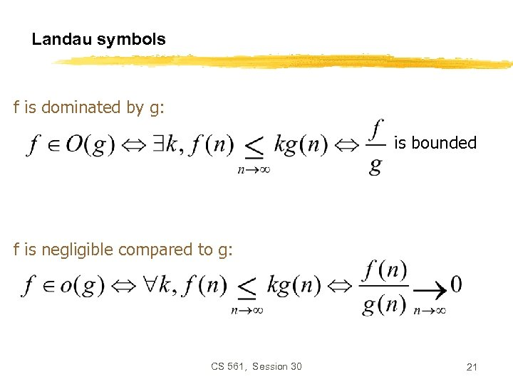 Landau symbols f is dominated by g: is bounded f is negligible compared to