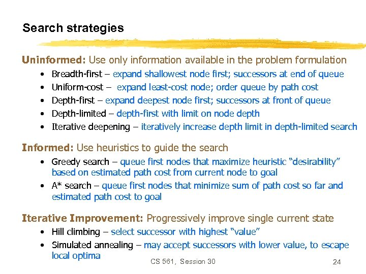 Search strategies Uninformed: Use only information available in the problem formulation • • •