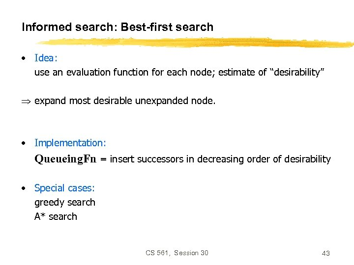 Informed search: Best-first search • Idea: use an evaluation function for each node; estimate