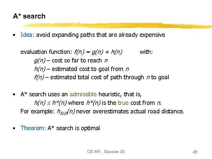 A* search • Idea: avoid expanding paths that are already expensive evaluation function: f(n)