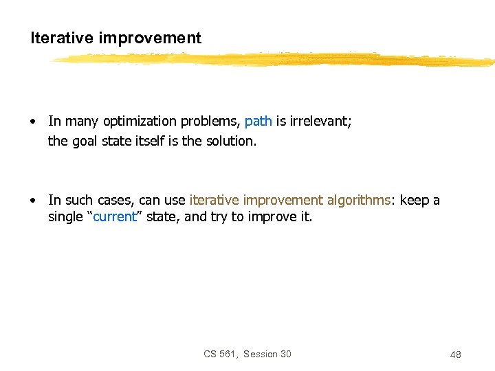 Iterative improvement • In many optimization problems, path is irrelevant; the goal state itself