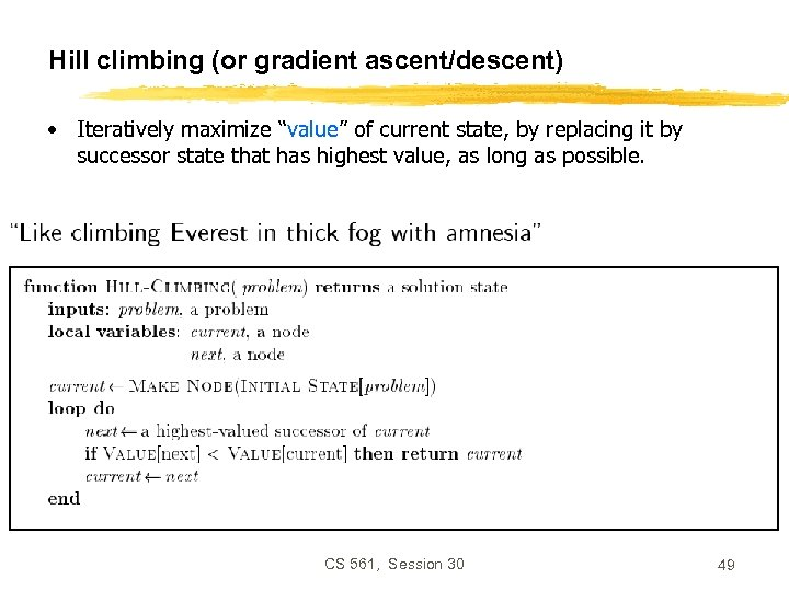 """Hill climbing (or gradient ascent/descent) • Iteratively maximize """"value"""" of current state, by replacing"""