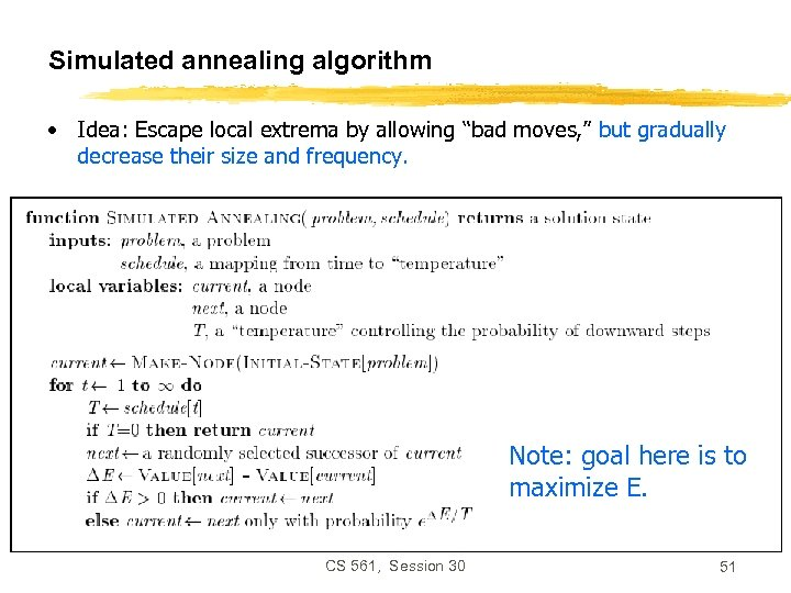 "Simulated annealing algorithm • Idea: Escape local extrema by allowing ""bad moves, "" but"