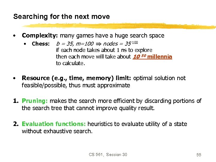 Searching for the next move • Complexity: many games have a huge search space