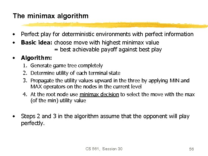 The minimax algorithm • • • Perfect play for deterministic environments with perfect information
