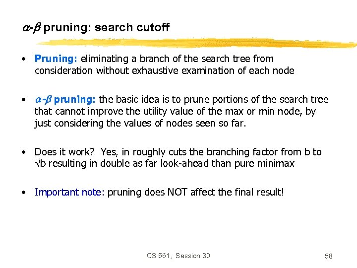 - pruning: search cutoff • Pruning: eliminating a branch of the search tree