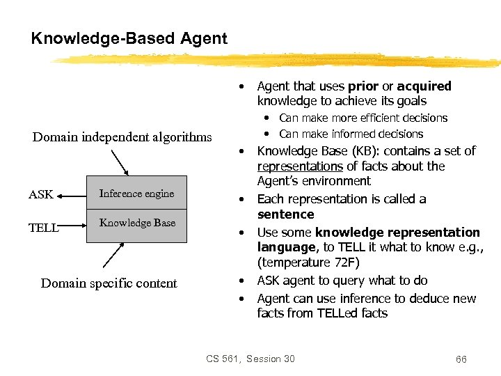 Knowledge-Based Agent • Domain independent algorithms ASK Inference engine TELL Knowledge Base Domain specific
