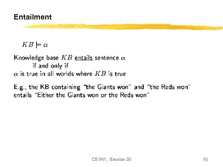 Entailment CS 561, Session 30 70