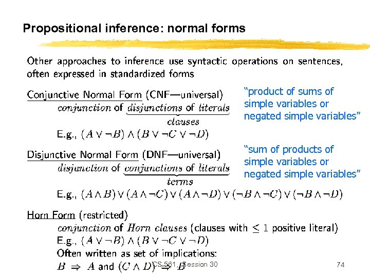 """Propositional inference: normal forms """"product of sums of simple variables or negated simple variables"""""""