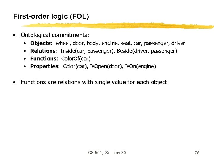 First-order logic (FOL) • Ontological commitments: • • Objects: wheel, door, body, engine, seat,