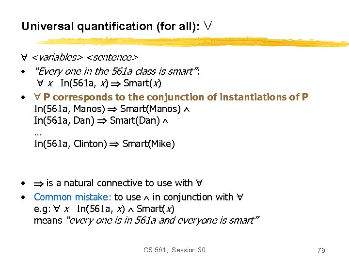 "Universal quantification (for all): <variables> <sentence> • ""Every one in the 561 a class"