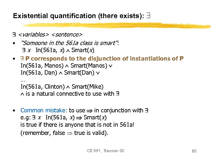 "Existential quantification (there exists): <variables> <sentence> • ""Someone in the 561 a class is"