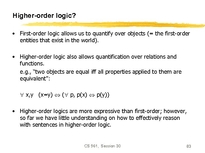 Higher-order logic? • First-order logic allows us to quantify over objects (= the first-order