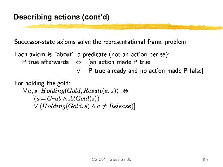 Describing actions (cont'd) CS 561, Session 30 89