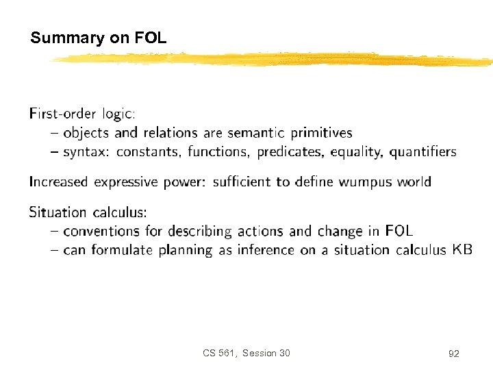 Summary on FOL CS 561, Session 30 92