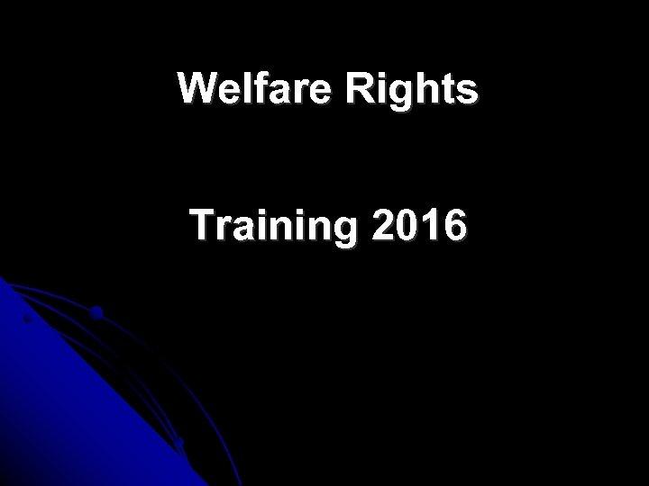 Welfare Rights Training 2016