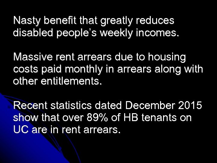 Nasty benefit that greatly reduces disabled people's weekly incomes. Massive rent arrears due to