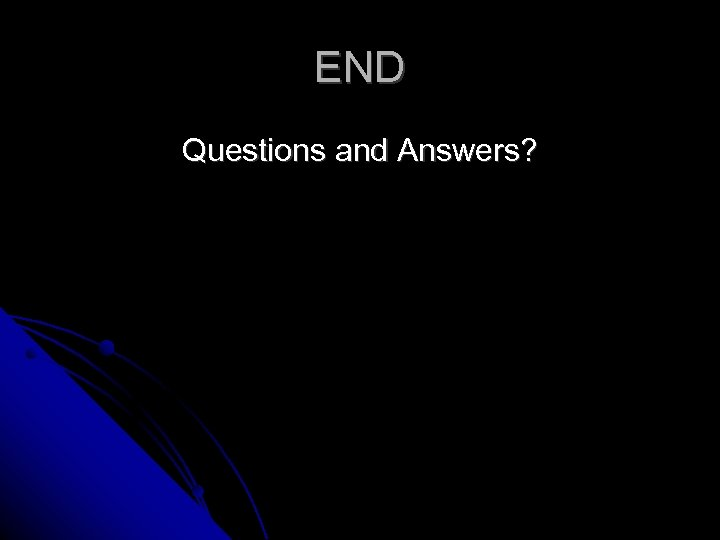 END Questions and Answers?