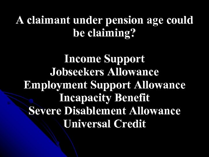 A claimant under pension age could be claiming? Income Support Jobseekers Allowance Employment Support