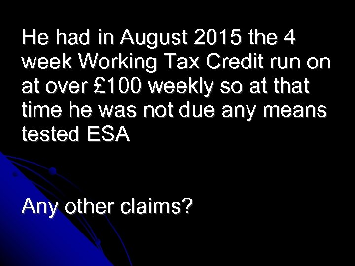 He had in August 2015 the 4 week Working Tax Credit run on at