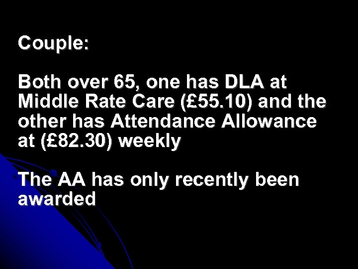 Couple: Both over 65, one has DLA at Middle Rate Care (£ 55. 10)