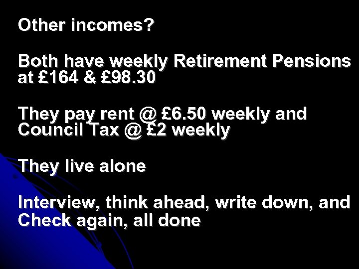 Other incomes? Both have weekly Retirement Pensions at £ 164 & £ 98. 30