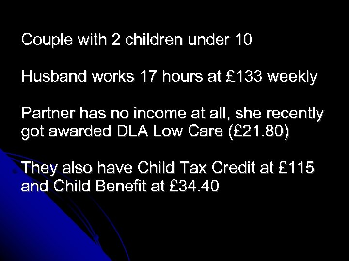 Couple with 2 children under 10 Husband works 17 hours at £ 133 weekly