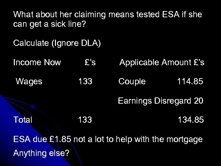 What about her claiming means tested ESA if she can get a sick line?