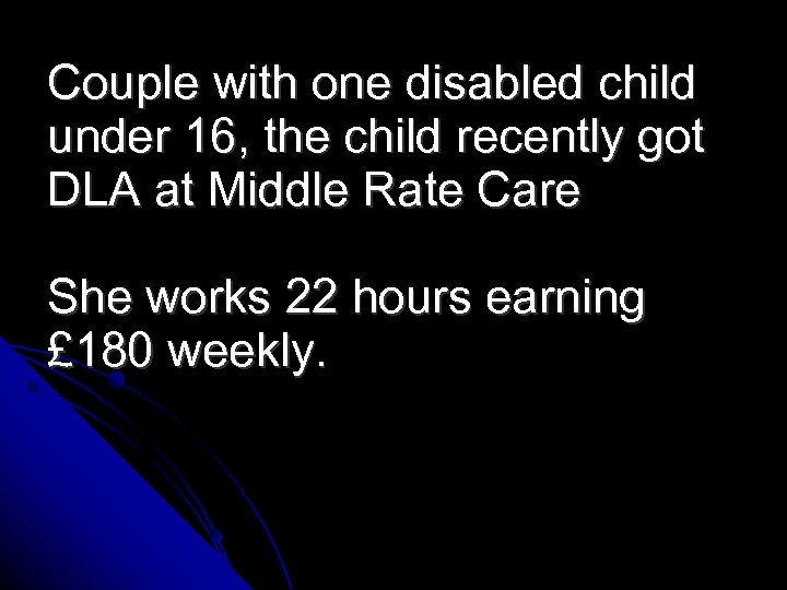 Couple with one disabled child under 16, the child recently got DLA at Middle