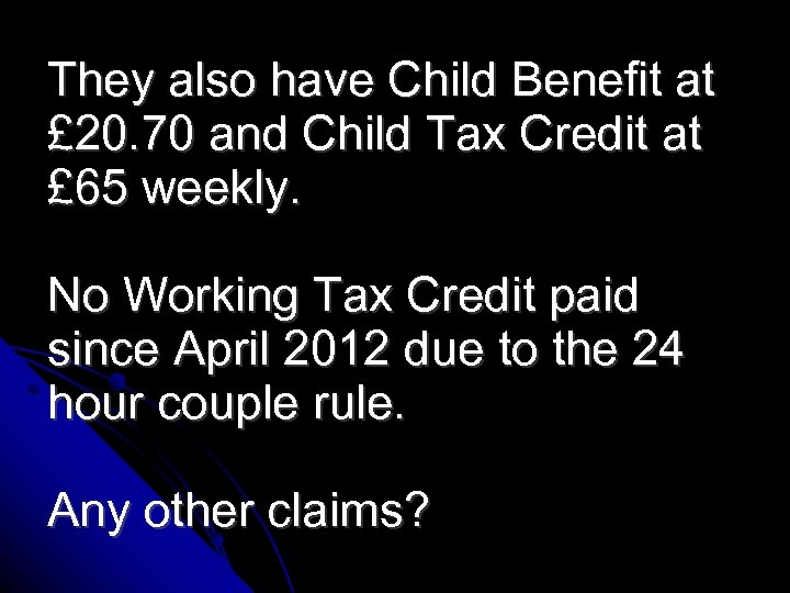 They also have Child Benefit at £ 20. 70 and Child Tax Credit at