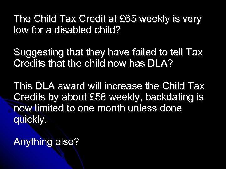 The Child Tax Credit at £ 65 weekly is very low for a disabled