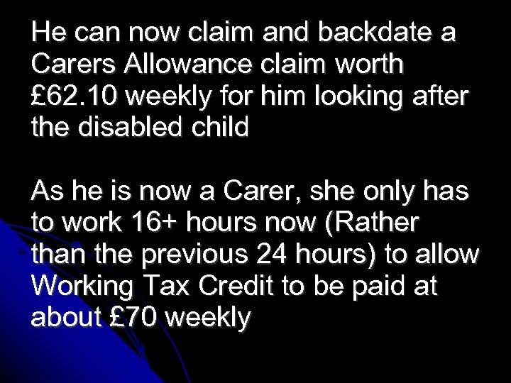 He can now claim and backdate a Carers Allowance claim worth £ 62. 10