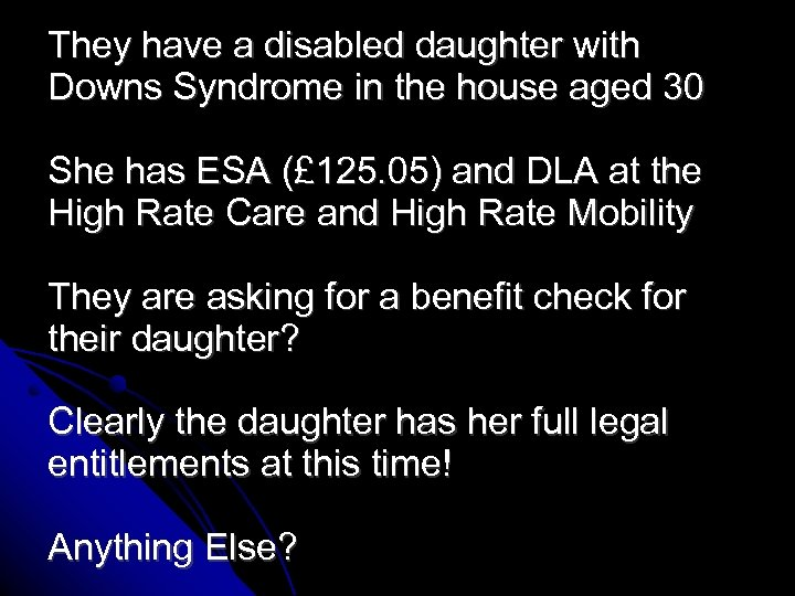 They have a disabled daughter with Downs Syndrome in the house aged 30 She