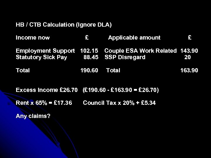 HB / CTB Calculation (Ignore DLA) Income now £ Employment Support 102. 15 Statutory