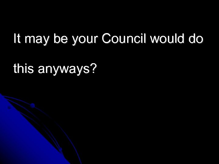 It may be your Council would do this anyways?
