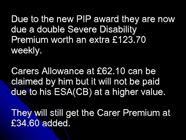 Due to the new PIP award they are now due a double Severe Disability