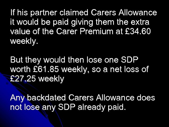 If his partner claimed Carers Allowance it would be paid giving them the extra