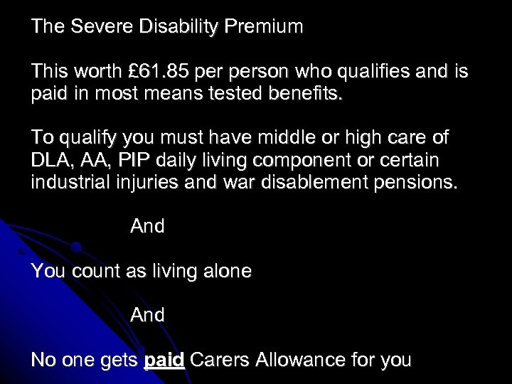 The Severe Disability Premium This worth £ 61. 85 person who qualifies and is