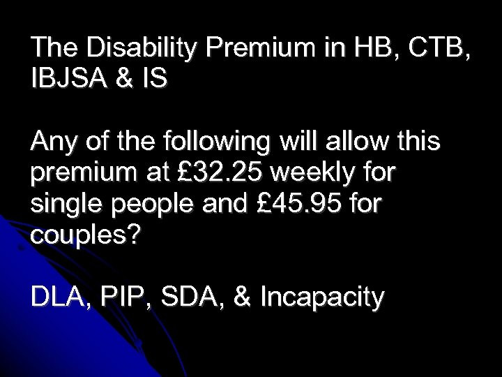 The Disability Premium in HB, CTB, IBJSA & IS Any of the following will