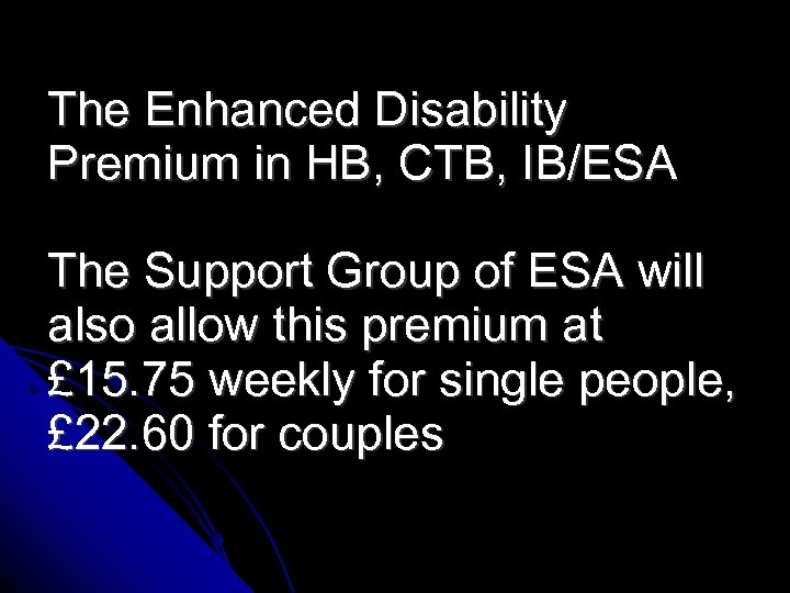 The Enhanced Disability Premium in HB, CTB, IB/ESA The Support Group of ESA will
