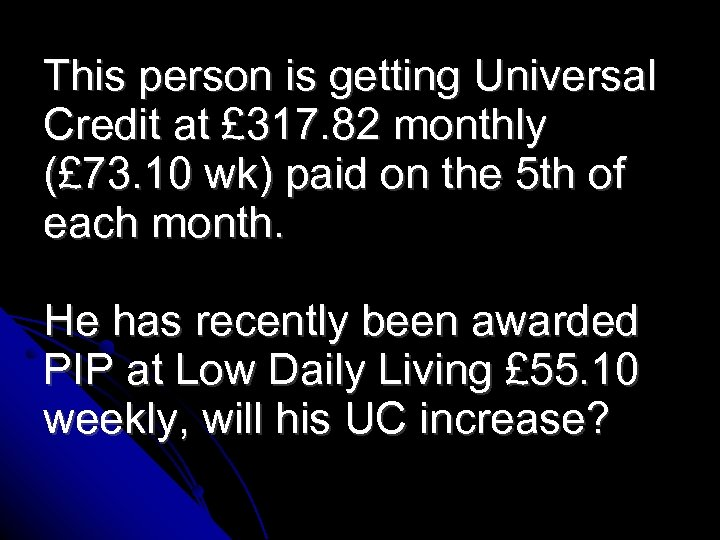 This person is getting Universal Credit at £ 317. 82 monthly (£ 73. 10