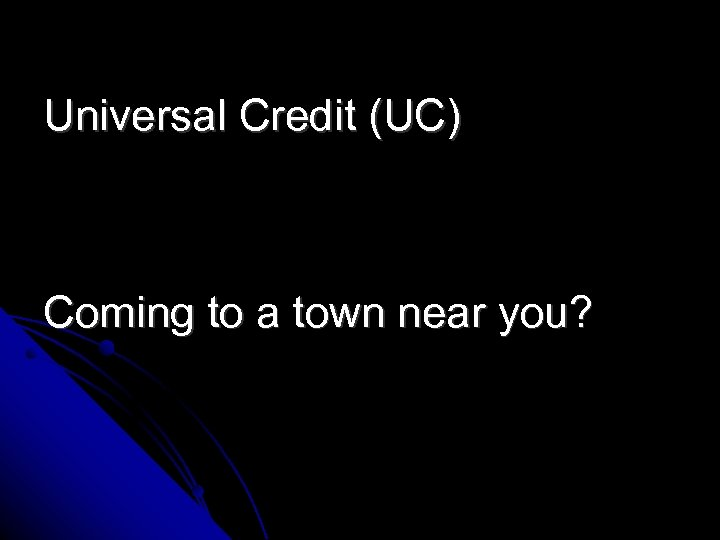 Universal Credit (UC) Coming to a town near you?