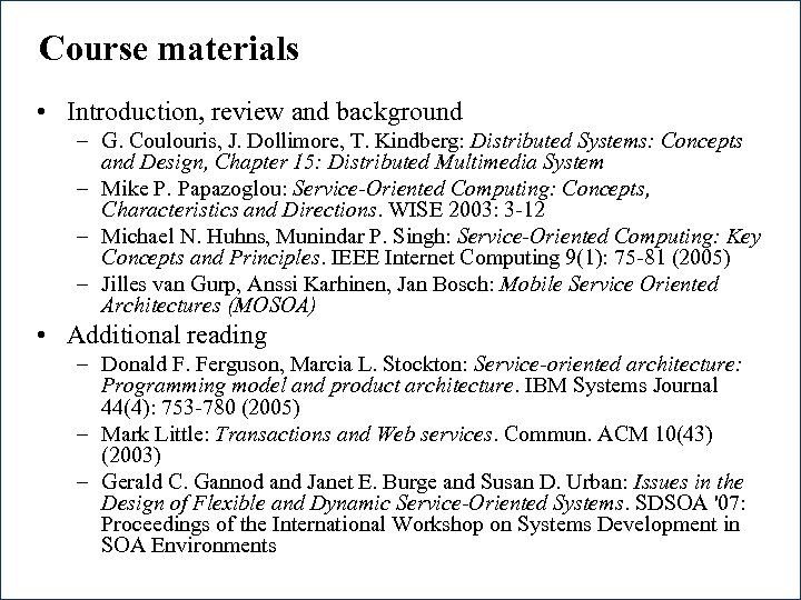 Course materials • Introduction, review and background – G. Coulouris, J. Dollimore, T. Kindberg: