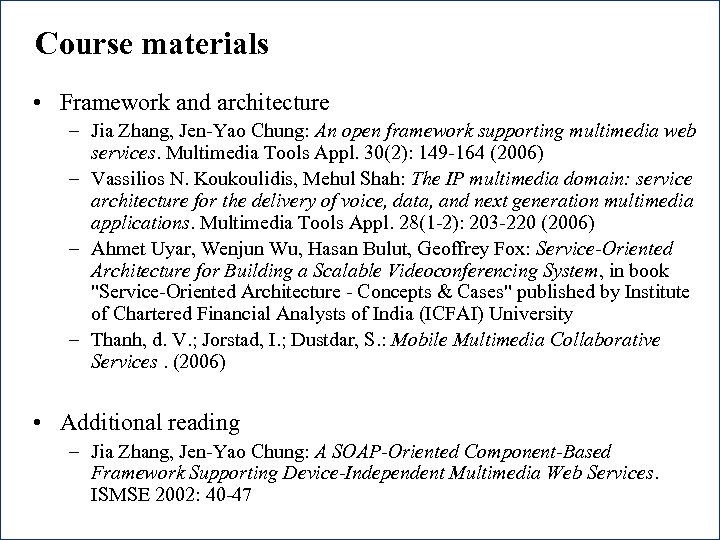 Course materials • Framework and architecture – Jia Zhang, Jen-Yao Chung: An open framework