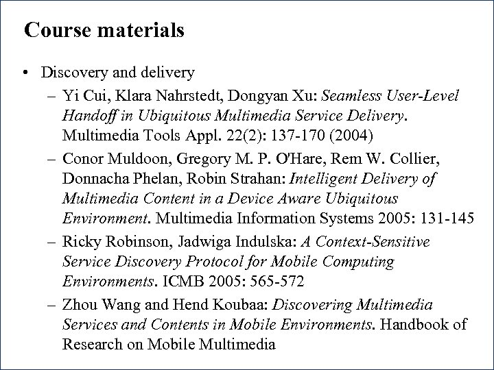 Course materials • Discovery and delivery – Yi Cui, Klara Nahrstedt, Dongyan Xu: Seamless