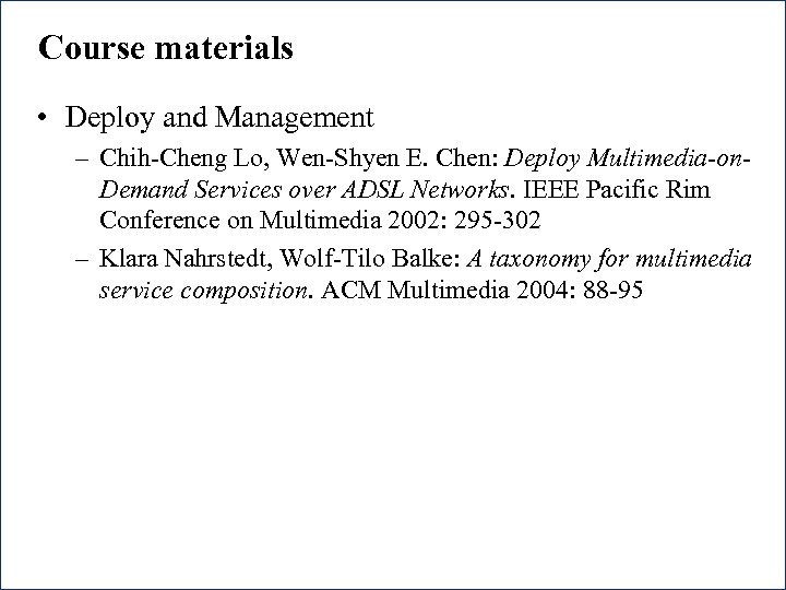 Course materials • Deploy and Management – Chih-Cheng Lo, Wen-Shyen E. Chen: Deploy Multimedia-on.
