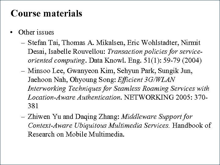 Course materials • Other issues – Stefan Tai, Thomas A. Mikalsen, Eric Wohlstadter, Nirmit